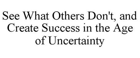 SEE WHAT OTHERS DON'T, AND CREATE SUCCESS IN THE AGE OF UNCERTAINTY