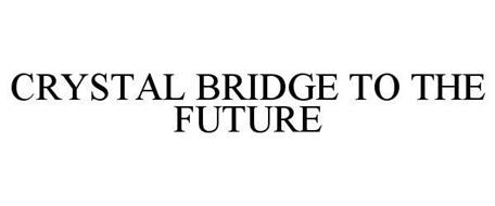 CRYSTAL BRIDGE TO THE FUTURE