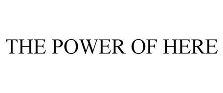 THE POWER OF HERE