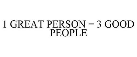 1 GREAT PERSON = 3 GOOD PEOPLE