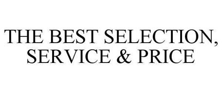 THE BEST SELECTION, SERVICE & PRICE