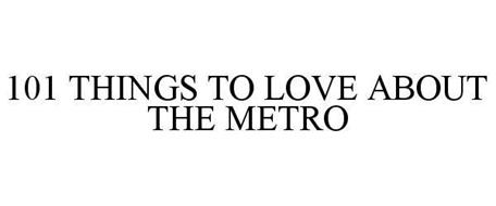 101 THINGS TO LOVE ABOUT THE METRO