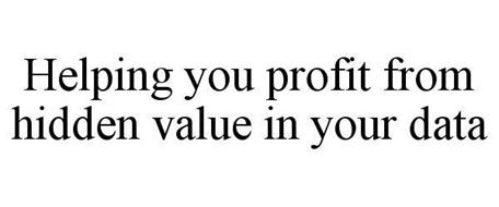 HELPING YOU PROFIT FROM HIDDEN VALUE IN YOUR DATA