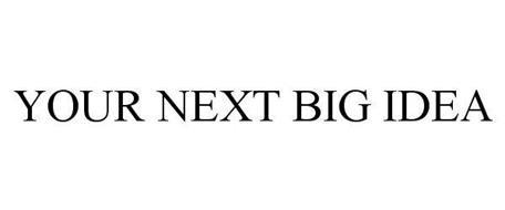 YOUR NEXT BIG IDEA