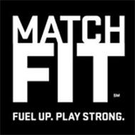 MATCH FIT FUEL UP. PLAY STRONG.