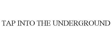 TAP INTO THE UNDERGROUND
