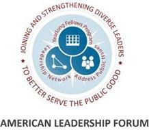JOINING AND STRENGTHENING DIVERSE LEADERS TO BETTER SERVE THE PUBLIC GOOD YEARLONG FELLOWS PROGRAM ADDRESS PUBLIC ISSUES LEADERSHIP NETWORK AMERICAN LEADERSHIP FORUM