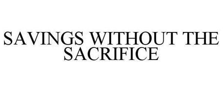 SAVINGS WITHOUT THE SACRIFICE