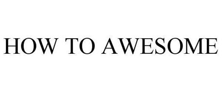 HOW TO AWESOME