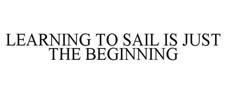 LEARNING TO SAIL IS JUST THE BEGINNING