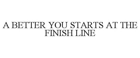 A BETTER YOU STARTS AT THE FINISH LINE
