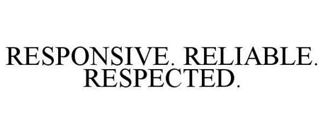 RESPONSIVE. RELIABLE. RESPECTED.