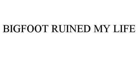 BIGFOOT RUINED MY LIFE