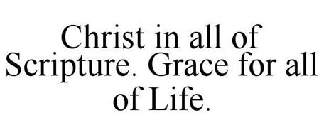 CHRIST IN ALL OF SCRIPTURE, GRACE FOR ALL OF LIFE