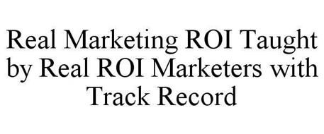 REAL MARKETING ROI TAUGHT BY REAL ROI MARKETERS WITH TRACK RECORD