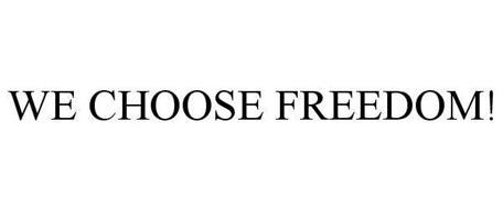WE CHOOSE FREEDOM.