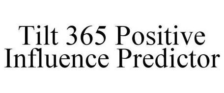 TILT 365 POSITIVE INFLUENCE PREDICTOR