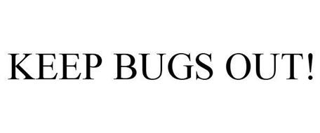 KEEP BUGS OUT!