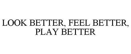 LOOK BETTER, FEEL BETTER, PLAY BETTER