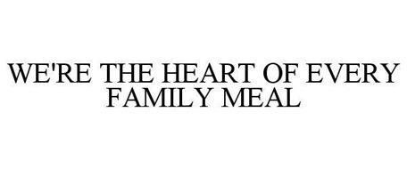 WE'RE THE HEART OF EVERY FAMILY MEAL