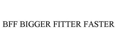 BFF BIGGER FITTER FASTER