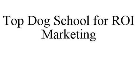 TOP DOG SCHOOL FOR ROI MARKETING