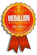 MEDALLION ROYAL SWEET  FIELD - RIPENED PINEAPPLE  FIELD-RIPENED-LOW ACID-HAND-PICKED