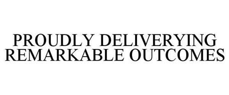 PROUDLY DELIVERYING REMARKABLE OUTCOMES