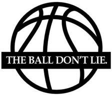 THE BALL DON'T LIE.