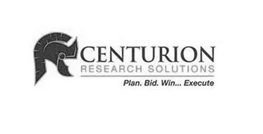 CENTURION RESEARCH SOLUTIONS PLAN. BID. WIN... EXECUTE