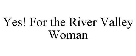 YES! FOR THE RIVER VALLEY WOMAN