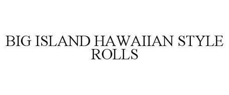 BIG ISLAND HAWAIIAN STYLE ROLLS