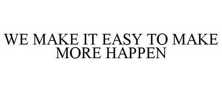 WE MAKE IT EASY TO MAKE MORE HAPPEN