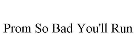 PROM SO BAD YOU'LL RUN