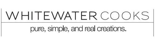 WHITEWATER COOKS PURE, SIMPLE, AND REAL CREATIONS.