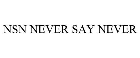 NSN NEVER SAY NEVER