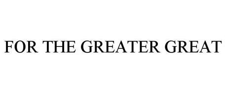 FOR THE GREATER GREAT