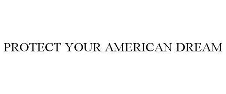 PROTECT YOUR AMERICAN DREAM