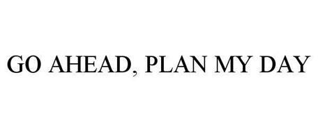 GO AHEAD, PLAN MY DAY