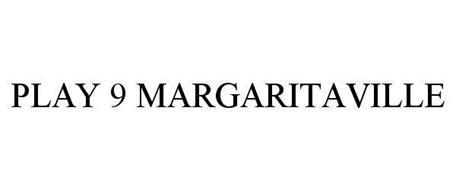 PLAY 9 MARGARITAVILLE