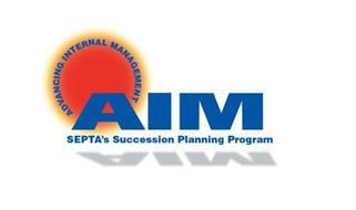 AIM AND SEPTA'S SUCCESSION PLANNING PROGRAM ADVANCING INTERNAL MANAGEMENT