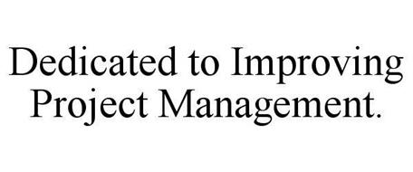 DEDICATED TO IMPROVING PROJECT MANAGEMENT.