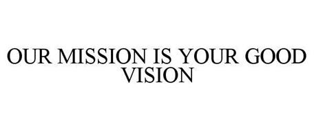 OUR MISSION IS YOUR GOOD VISION