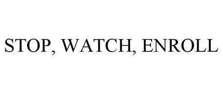 STOP, WATCH, ENROLL