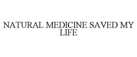 NATURAL MEDICINE SAVED MY LIFE