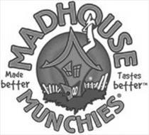 MADHOUSE MUNCHIES MADE BETTER TASTES BETTER