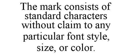 THE MARK CONSISTS OF STANDARD CHARACTERS WITHOUT CLAIM TO ANY PARTICULAR FONT STYLE, SIZE, OR COLOR.