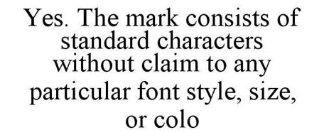 YES. THE MARK CONSISTS OF STANDARD CHARACTERS WITHOUT CLAIM TO ANY PARTICULAR FONT STYLE, SIZE, OR COLO