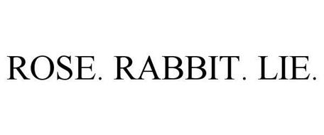ROSE. RABBIT. LIE.