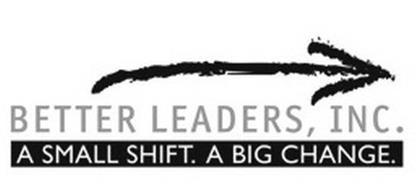 BETTER LEADERS, INC. A SMALL SHIFT. A BIG CHANGE.